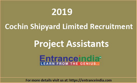 Cochin Shipyard Limited Recruitment 2019 89 Project Assistants Posts
