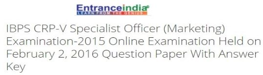IBPS CRP-V Specialist Officer (Marketing) Examination-2015 Online Examination Held on February 2, 2016