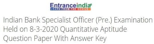 Indian Bank Specialist Officer (Pre.) Examination Held on 8-3-2020