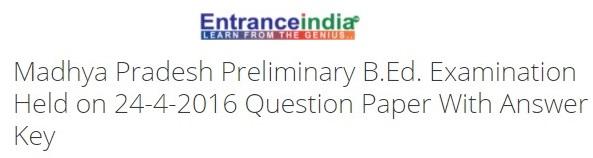 Madhya Pradesh Preliminary B.Ed. Examination Held on 24-4-2016