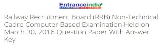 Railway Recruitment Board (RRB) Non-Technical Cadre Computer Based Examination Held on March 30, 2016