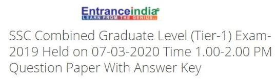 SSC Combined Graduate Level (Tier-1) Exam-2019 Held on 07-03-2020 Time 1.00-2.00 PM