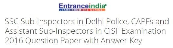 SSC Sub-Inspectors in Delhi Police, CAPFs and Assistant Sub-Inspectors in CISF Examination 2016