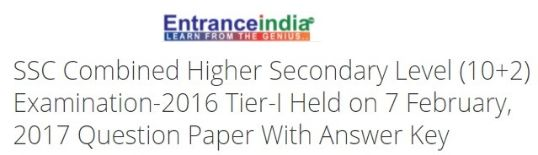 SSC Combined Higher Secondary Level (10+2) Examination-2016 Tier-I Held on 7 February, 2017