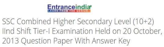 SSC Combined Higher Secondary Level (10+2) IInd Shift Tier-I Examination Held on 20 October, 2013